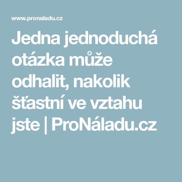 Jedna jednoduchá otázka může odhalit, nakolik šťastní ve vztahu jste   ProNáladu.cz