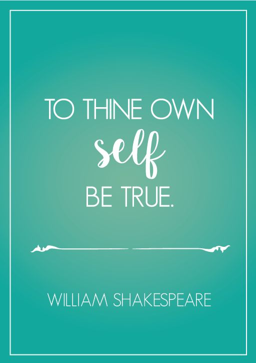 This above all: to thine own self be true. ~ from Hamlet #quote #shakespeare #beyourself