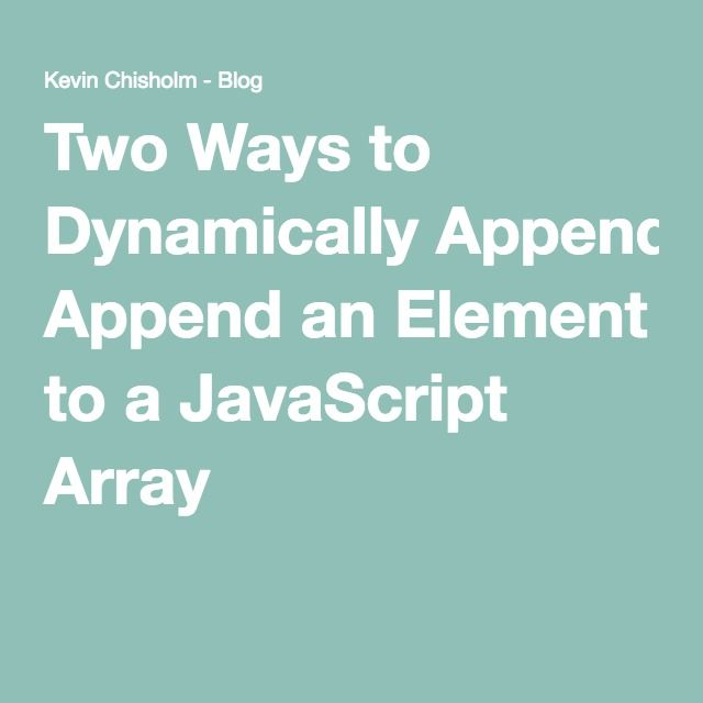 Two Ways to Dynamically Append an Element to a JavaScript Array