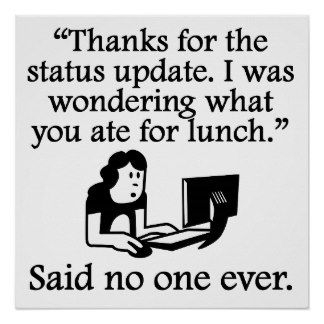 Said No One Ever: Thanks For The Status Update Print