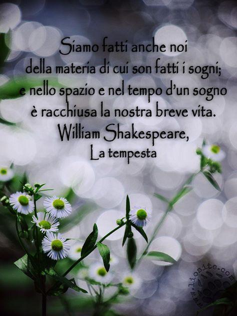 """Probabilmente si tratta di un pensiero che abbiamo tutti.... peccato che solo lui sia stato capace di esprimerlo :) """"Siamo fatti anche noi della materia di cui son fatti i sogni; e nello spazio e nel tempo d'un sogno è racchiusa la nostra breve vita."""" Shakespeare - La tempesta #skapespeare, #tempesta, #sogni, #vita, #materia, #italiano,"""