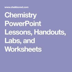Chemistry PowerPoint Lessons, Handouts, Labs, and Worksheets