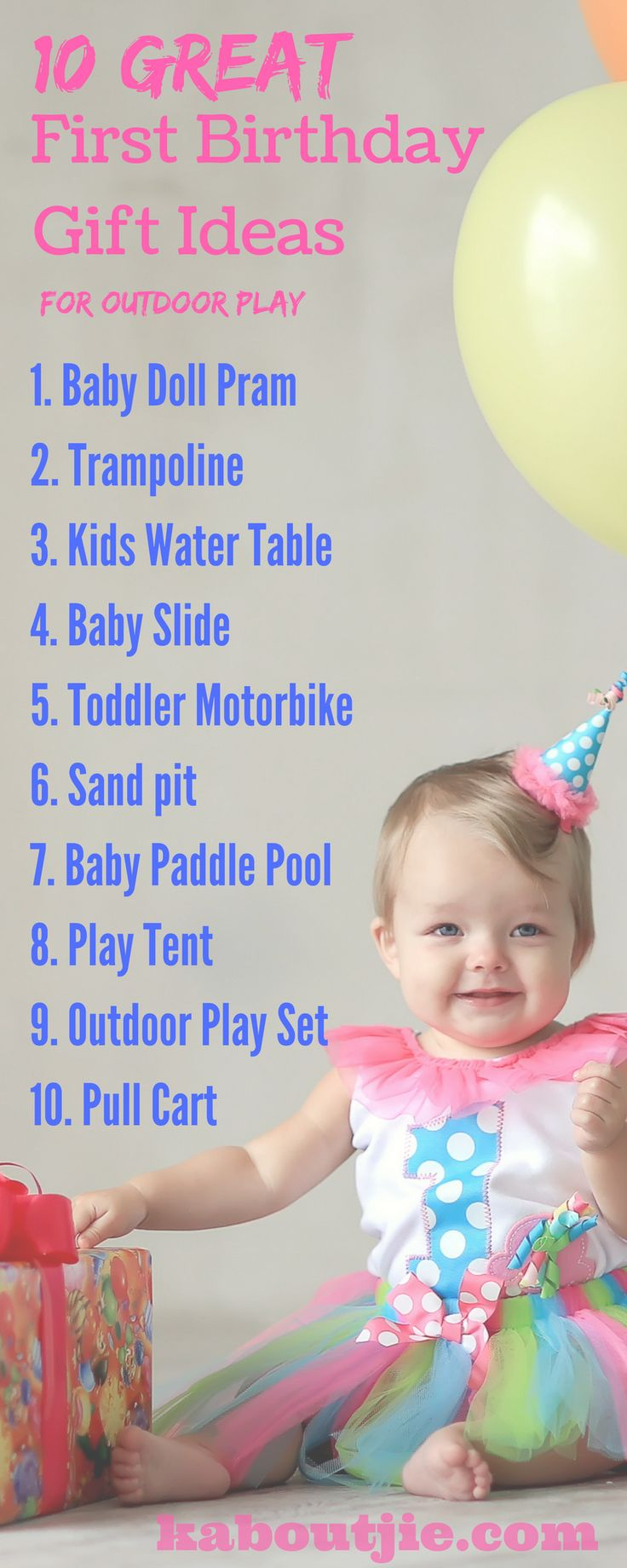 Buying your child's first birthday gift is a momentous occasion. The best type of gift will keep your child entertained, be educational, encourage your child to be active and play outdoors.   Here are 10 Great First Birthday Gift Ideas for Outdoor Play that your child will love and use for a long time to come:  #FirstBirthdayGift #FirstBirthdayGiftIdeas #BirthdayGifts #Trampoline #BabyDollStroller #KidsSandPit #KidsWaterTable #Birthday