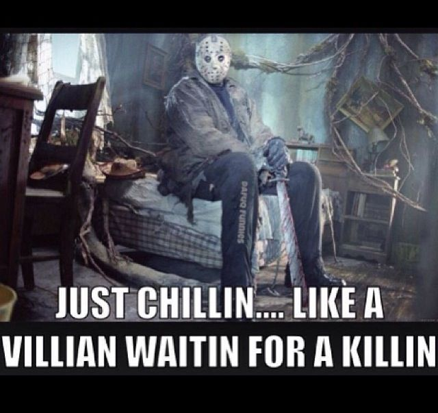 Jason Vorhees - just chillin .. Loll
