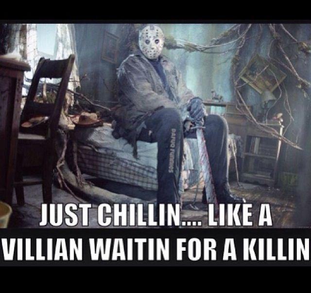 Jason Vorhees - just chillin .. Loll