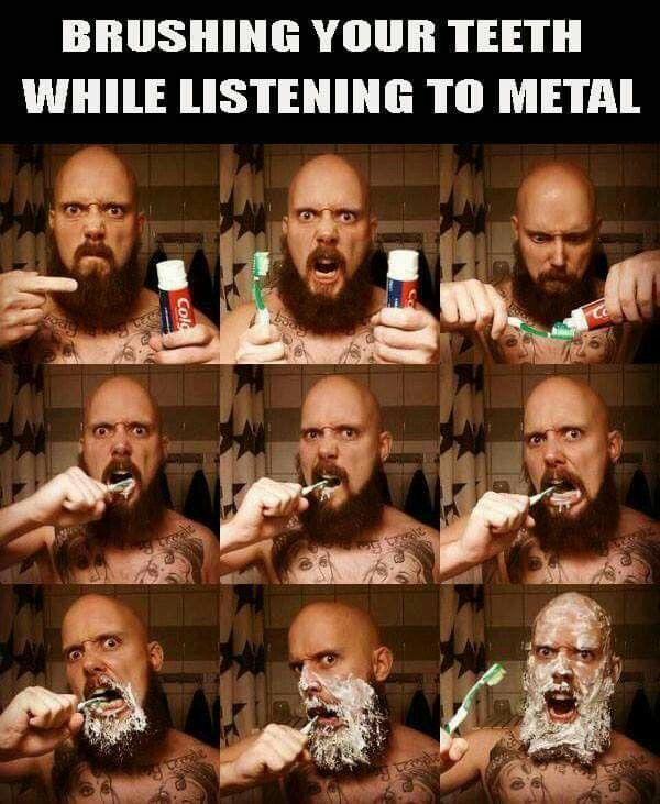 awesome Heavy metal humor / metal memes / brushing your teeth while listening to metal....