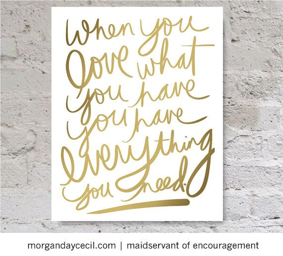Lovely downloadable print on Etsy: When you love what you have, you have everything you need.: Inspiration, Quotes, First Time, I Am Blessed, True Words, So True, Living, Love My Life, Time In