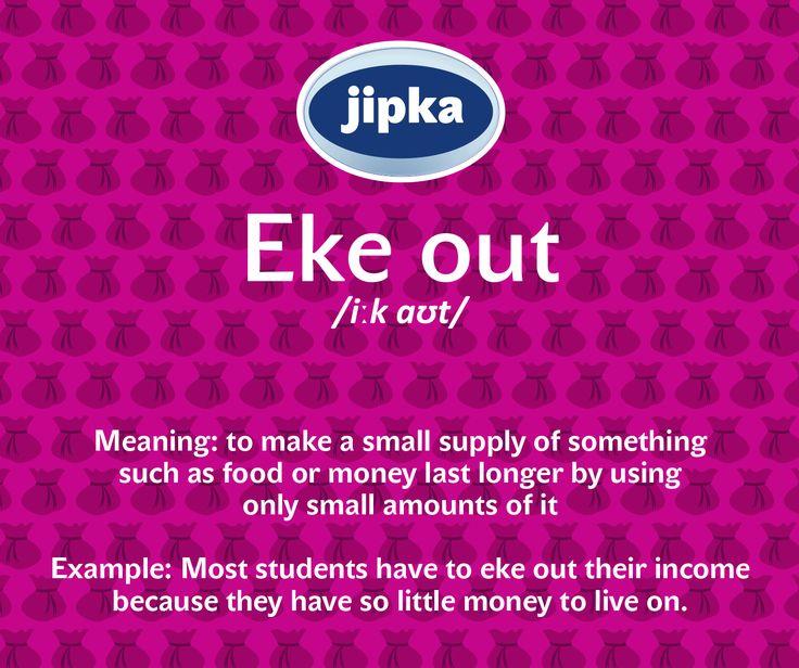 Eke out