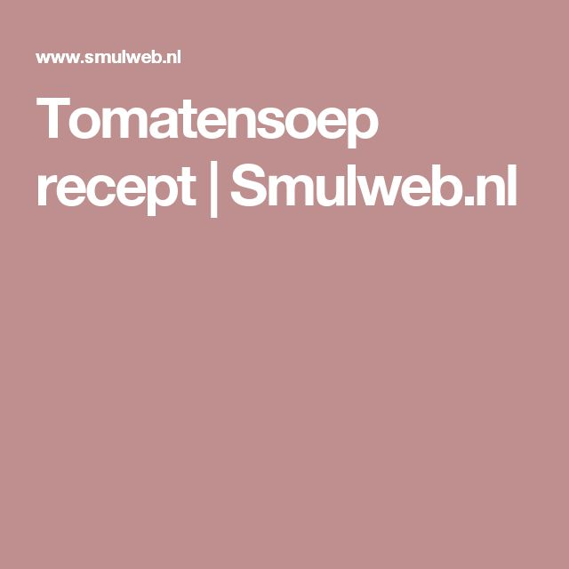 Tomatensoep recept | Smulweb.nl