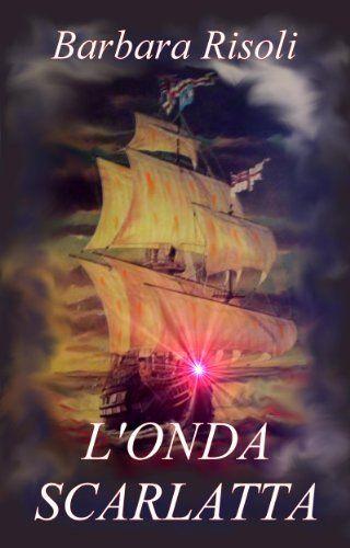L'ONDA SCARLATTA di Barbara Risoli, http://www.amazon.it/dp/B00B5QIECE/ref=cm_sw_r_pi_dp_9IRNub02H5HC4 Romance storico