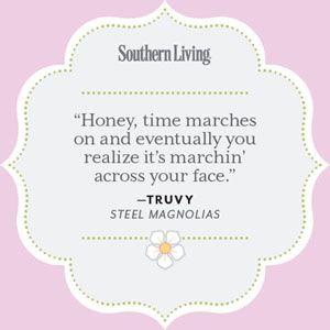 Our Favorite <em>Steel Magnolias</em> Quotes | 25 Colorful Quotes From Steel Magnolias - Southern Living Mobile