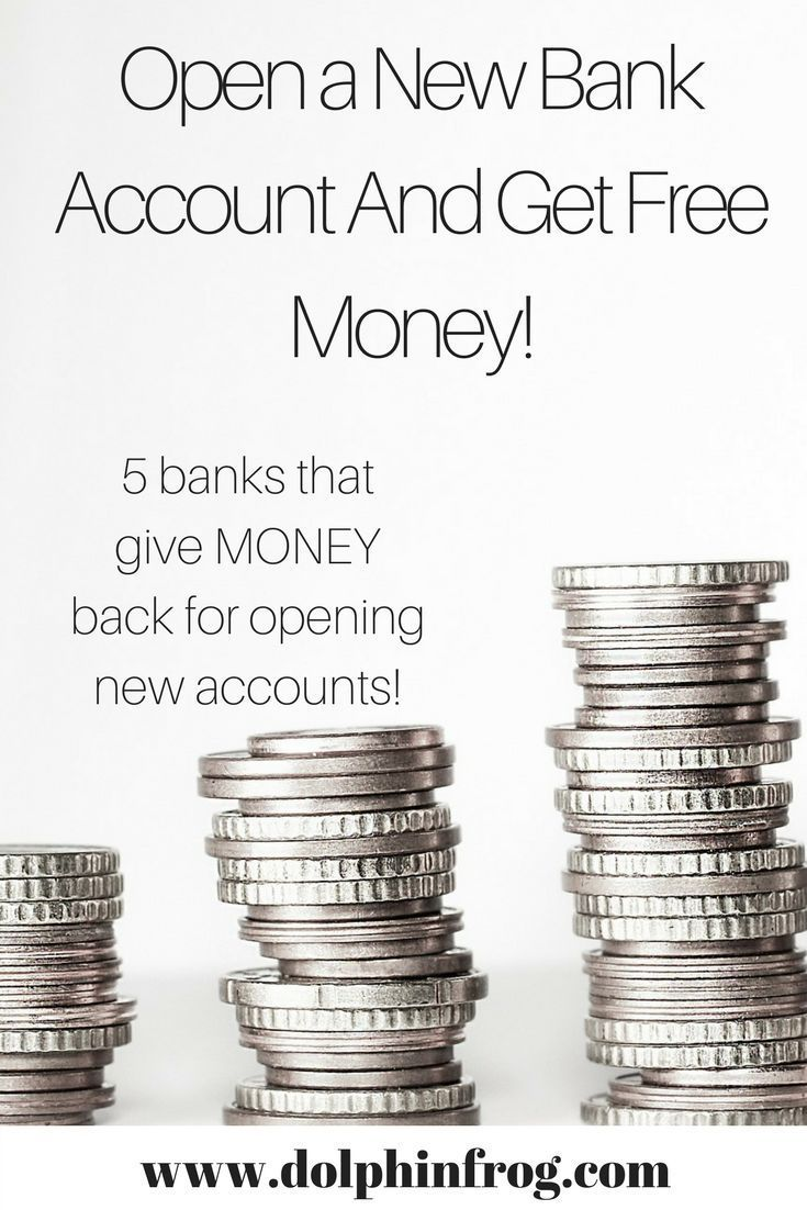 5 Banks Where You Can Receive Money Back For Opening Checking And Sometimes Savings