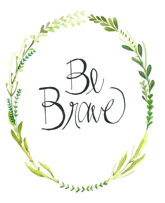 This is a digital copy of an original hand water colored floral wreath, and Be Brave calligraphy. Size 8x10  Printed on 80lb cardstock paper.