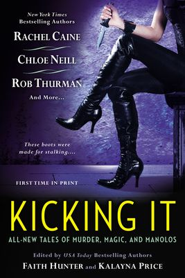 #NewRelease ~ Kicking It ~ Faith Hunter - Author ~ Kalayna Price - Author ~Paperback ~ 03 Dec 2013   Roc   18 - AND UP ~  Featuring stories by SHANNON K. BUTCHER * RACHEL CAINE * LUCIENNE DIVER * CHRIS MARIE GREEN * CHRISTINA HENRY * FAITH HUNTER * CHLOE NEILL * KALAYNA PRICE * ROB THURMAN