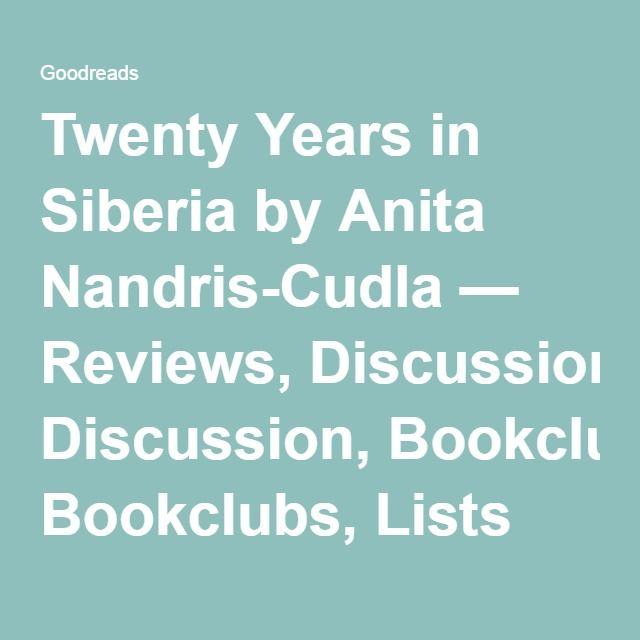 Twenty Years in Siberia by Anita Nandris-Cudla — Reviews, Discussion, Bookclubs, Lists