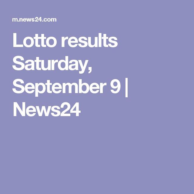 Lotto results Saturday, September 9 | News24