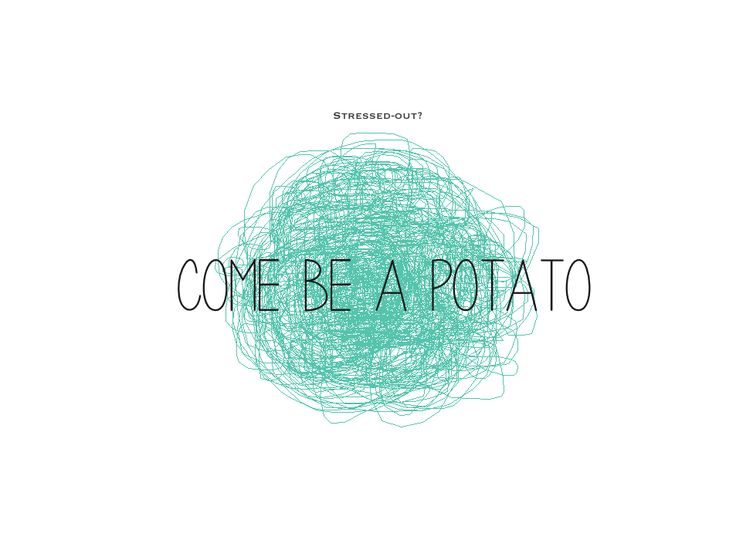 Are you super stressed-out? If so, you need to be a Potato.