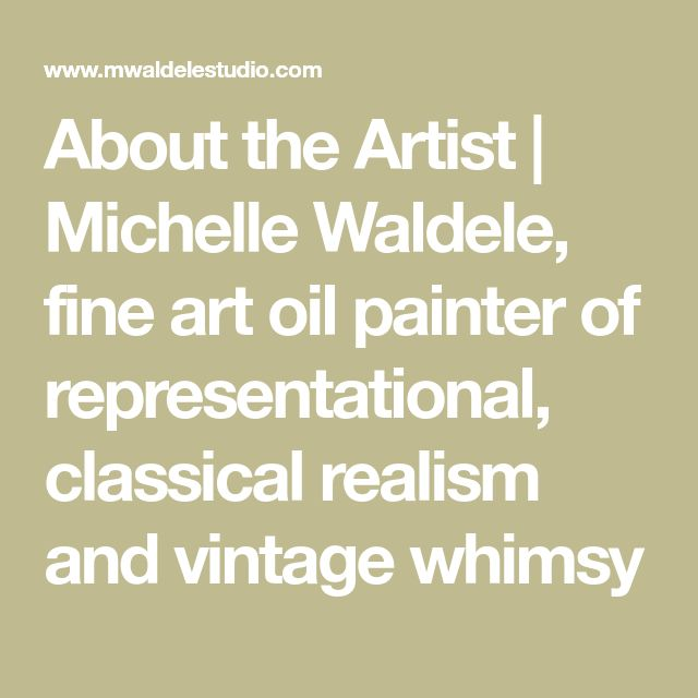About the Artist | Michelle Waldele, fine art oil painter of representational, classical realism and vintage whimsy