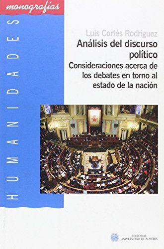 Análisis del discurso político : consideraciones acerca de los debates en torno al estado de la nación, 2015  http://absysnetweb.bbtk.ull.es/cgi-bin/abnetopac01?TITN=557628