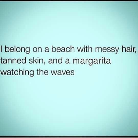 I belong on the beach with a margarita