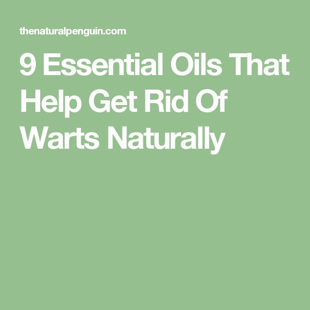 9 Essential Oils That Help Get Rid Of Warts Naturally