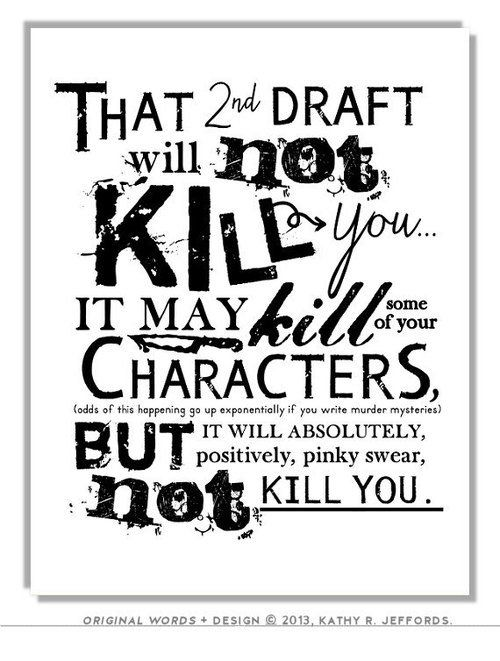 That 2nd draft will not kill you...it may kill some of your characters, but it will absolutely, positively, pinky swear, not kill you.