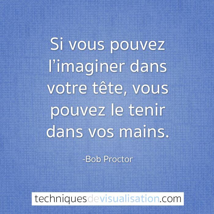 Techniques de Visualisation - Citation - Bob Proctor - Si vous pouvez l'imaginer dans votre tête, vous pouvez le tenir dans vos mains. #citation #visualisation #miracles