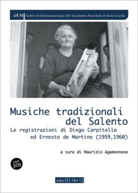 Musiche Tradizionali del Salento. Le registrazioni di Diego Carpitella e Ernesto De Martino (1959, 1960) a cura di M. Agamennone, 2006 (III ed.), 168 pagine € 23. ~ Blogfoolk