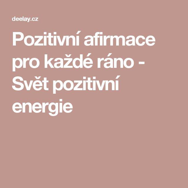 Pozitivní afirmace pro každé ráno - Svět pozitivní energie