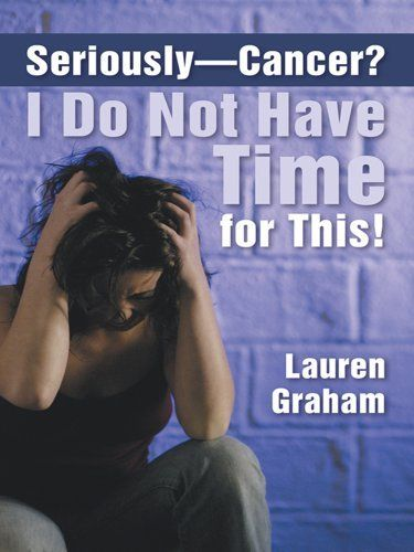 Seriously-Cancer? I Do Not Have Time for This! by Lauren Graham, http://www.amazon.com/dp/B00DFEF1X4/ref=cm_sw_r_pi_dp_pma9sb07XYWDD