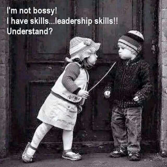 Don't get it twisted, I have leadership skills!