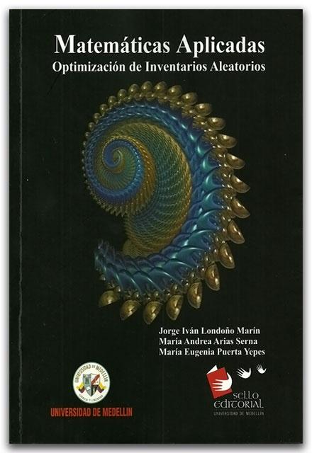 Matemáticas Aplicadas. Optimización de Inventarios Aleatorio – Universidad de Medellín    http://www.librosyeditores.com/tiendalemoine/2373-matematicas-aplicadas-optimizacion-de-inventarios-aleatorio.html    Editores y distribuidores.