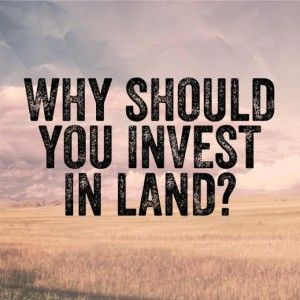 10 Rock-Solid Reasons Why You Should Be Investing In Land