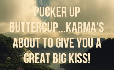 People really love to play the karma card after they have been wronged, which leads me to question if what they are pissed about is just karma catching up with them...: