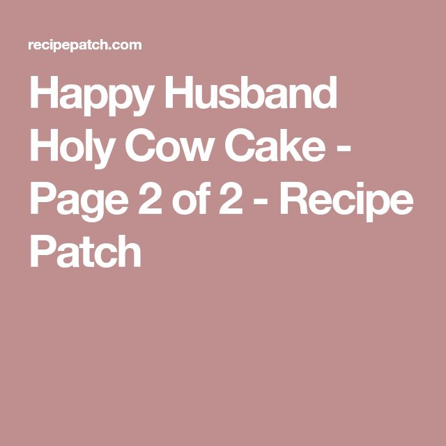 Happy Husband Holy Cow Cake - Page 2 of 2 - Recipe Patch