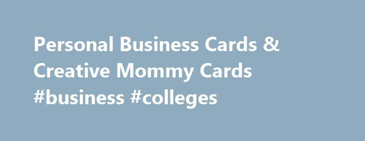 Personal Business Cards & Creative Mommy Cards #business #colleges http://business.remmont.com/personal-business-cards-creative-mommy-cards-business-colleges/  #business cards free # Only one promo code can be used per order. Savings will be reflected in your shopping cart. Discounts cannot be applied to shipping and processing, taxes, design services, previous purchases or products on the Vistaprint Promotional Products site, unless otherwise specified. Discount prices on digital products…