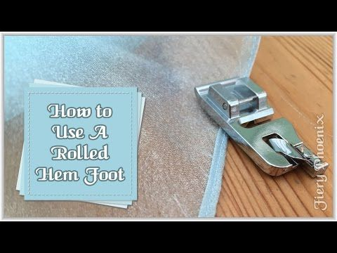 How to Use a Rolled Hem Presser Foot :: by Babs at Fiery Phoenix - YouTube