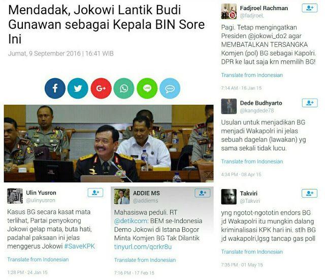 Jokowi PILIH dan LANTIK BG Jadi Ka BIN Jejak Digital Ini Membuat Jokowi Mingkem  [portalpiyungan.com]Pelantikan Budi Gunawan sebagai Kepala BIN Jumat sore 9 September 2016 kemarin merupakan anti klimaks bagi kicauan pendukung Jokowi. Para pendukung Jokowi yang lazim disebut Jokower ini tak banyak berkomentar dalam peristiwa pelantikkan Budi Gunawan. Usut punya usut ternyata mingkemnya para pendukung Jokowi ini karena proses pemiliham dan pelantikan Budi Gunawan oleh Jokowi bertolak belakang…