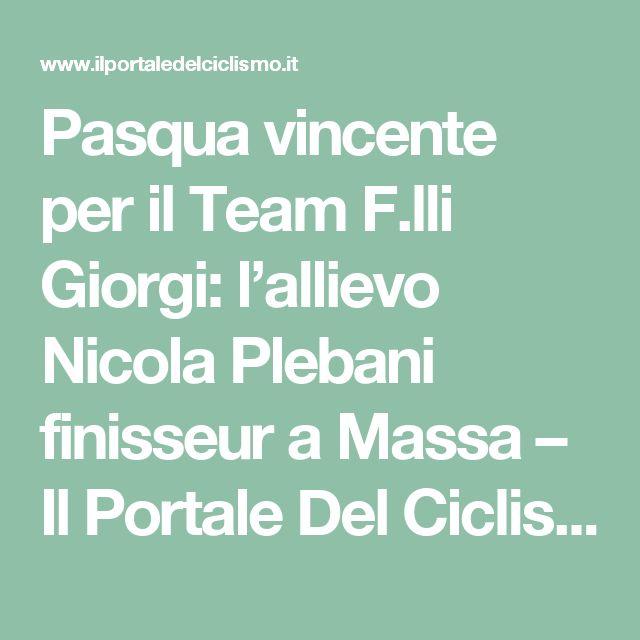 Pasqua vincente per il Team F.lli Giorgi: l'allievo Nicola Plebani finisseur a Massa – Il Portale Del Ciclismo
