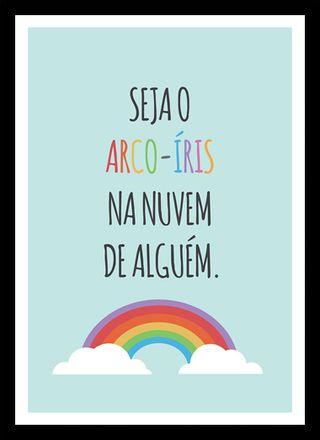 Poster Frase Seja o Arco-Íris na nuvem de alguem - Decor10