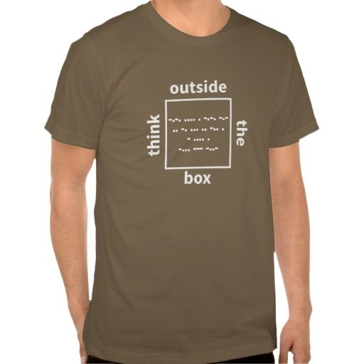 Think outside the box - check inside the box (in morse code) - a funny geeky/nerdy, but also general wisdom/philosophical twist on this saying - customizable - you can change the text (in morse code) inside the box, the font, color, etc - design for dark colored clothing