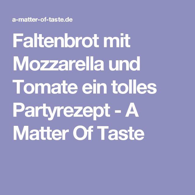 Faltenbrot mit Mozzarella und Tomate ein tolles Partyrezept - A Matter Of Taste