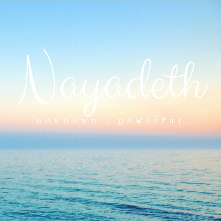 Girl Name: Nayadeth Meaning: Powerful Origin: unknown