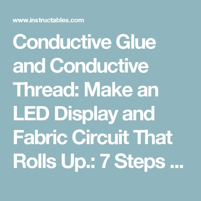 Conductive Glue and Conductive Thread: Make an LED Display and Fabric Circuit That Rolls Up.: 7 Steps (with Pictures)