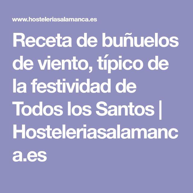 Receta de buñuelos de viento, típico de la festividad de Todos los Santos   Hosteleriasalamanca.es