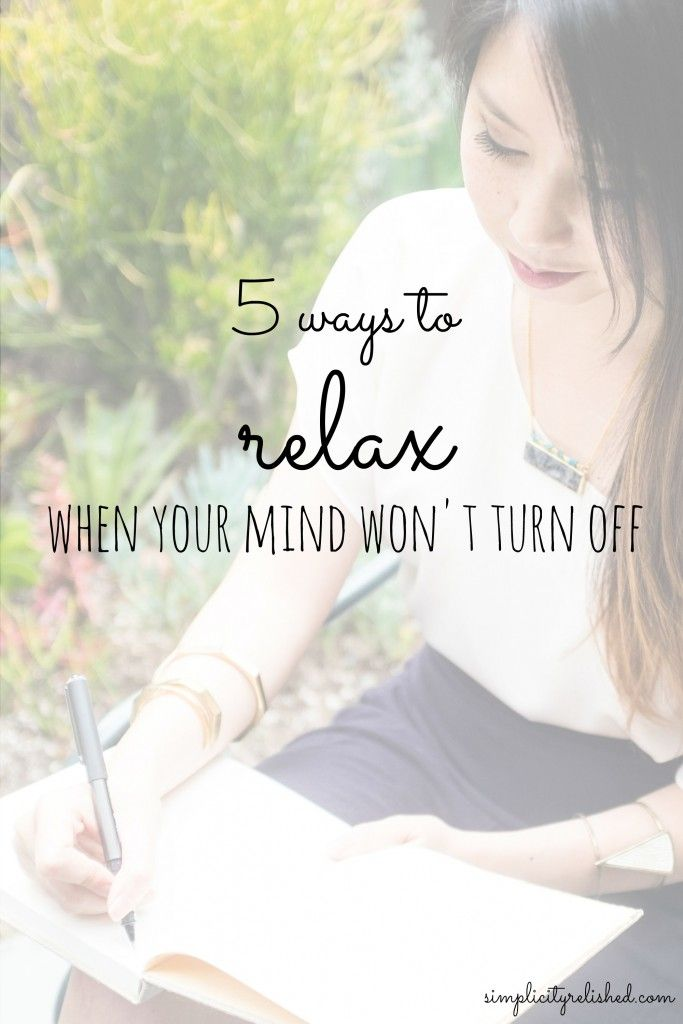 Is your mind always active and working towards the next thing? Here's how to slow down-- and why it's important. | 5 Ways to Relax When Your Mind Won't Turn Off