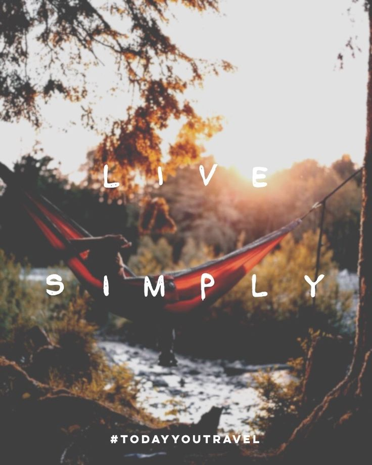 Live simply. Keep it simple. Relax. Weekend. Travel. Today you travel