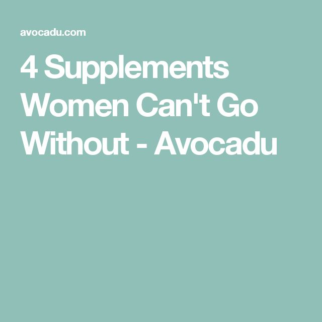 4 Supplements Women Can't Go Without - Avocadu