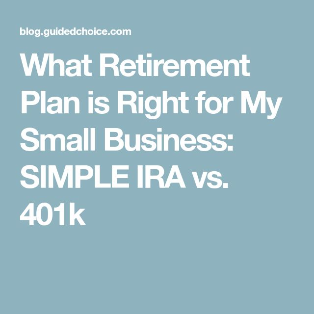 What Retirement Plan is Right for My Small Business: SIMPLE IRA vs. 401k