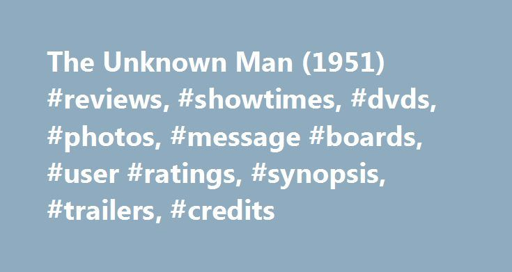 The Unknown Man (1951) #reviews, #showtimes, #dvds, #photos, #message #boards, #user #ratings, #synopsis, #trailers, #credits http://bakersfield.nef2.com/the-unknown-man-1951-reviews-showtimes-dvds-photos-message-boards-user-ratings-synopsis-trailers-credits/  # The leading information resource for the entertainment industry The Unknown Man (1951 ) Storyline Plot Keywords: Taglines: The True-to-Life, Behind the Scenes Story of a Master Criminal! See more Genres: Certificate: Parents Guide…